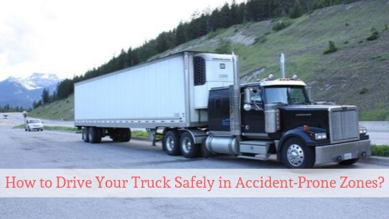 How to Drive Your Truck Safely in Accident-Prone Zones
