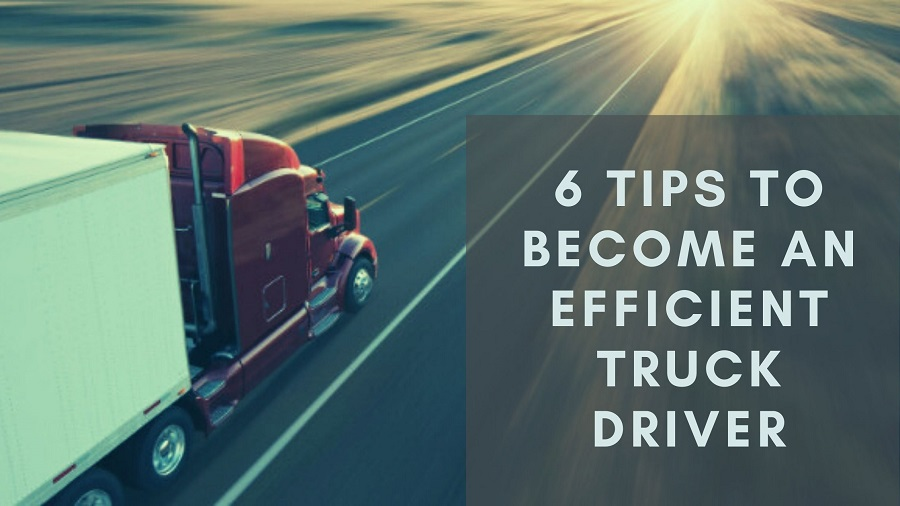 6 Tips to Become an Efficient Truck Driver